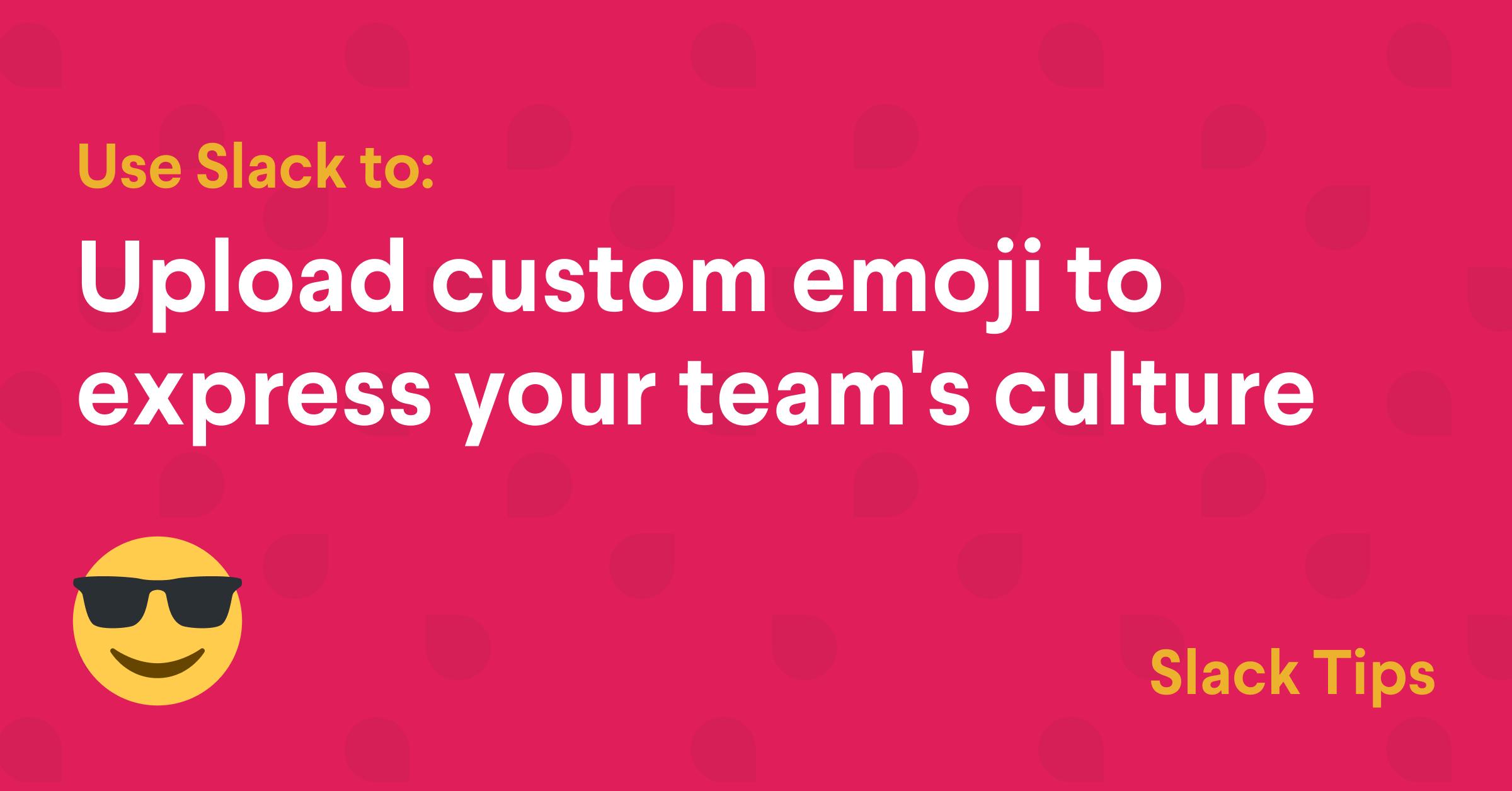 Upload custom emoji to express your team's culture | Slack