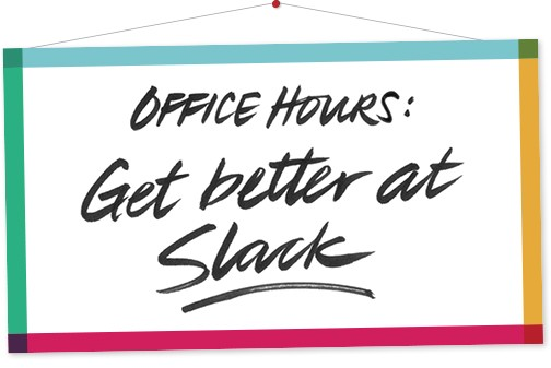office hours: get better at Slack