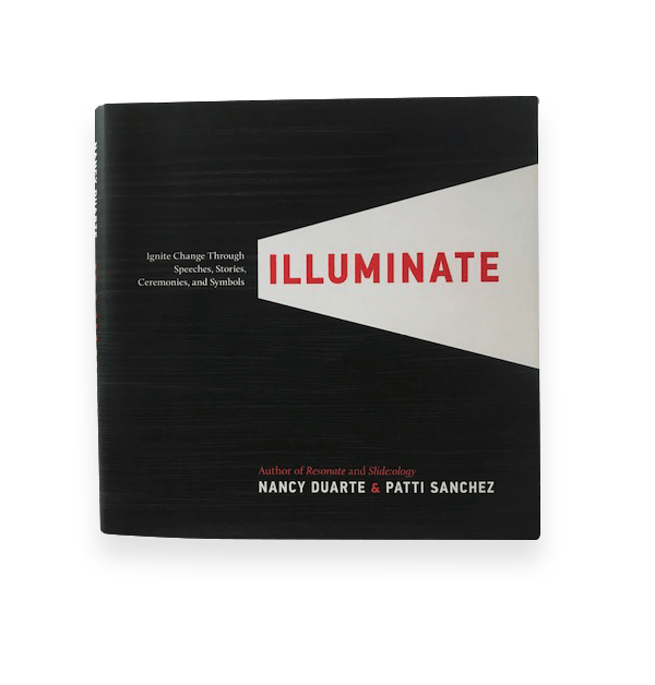 Illuminate by Nancy Duarte and Patti Sanchez